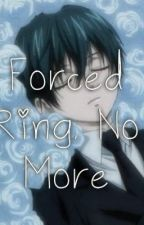 Forced Ring, No More (SebaCiel) by Itachi_S_Lucius