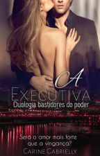 Duologia Bastidores do poder- A executiva 2 Livro by Carine2020