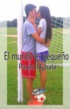 El mundo es pequeño •Paulo Dybala• by fanadedybala