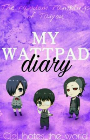 My Wattpad Diary  by Ciel_hates_the_world