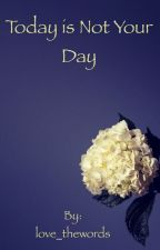 Today is Not Your Day by love_thewords