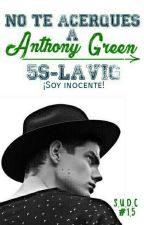 No te acerques a Anthony Green (S.U.D.C #1.5)  ¡PRÓXIMAMENTE! by 5S-Lavig