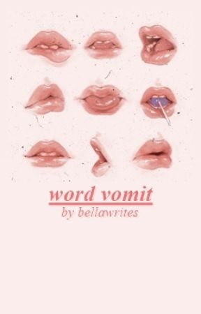 Word Vomit by bellawrites