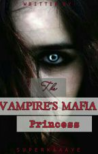The Vampire's Mafia Princess (On-Hold|Editing) by superkaaayye