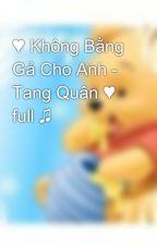 ♥ Không Bằng Gả Cho Anh - Tang Quân ♥ full ♫ by pooh297