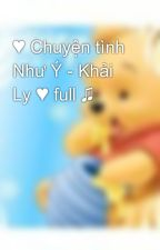 ♥ Chuyện tình Như Ý - Khải Ly ♥ full ♫ by pooh297