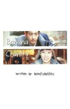 Banana Country [EXO CRACKFIC] by howfishylifeis