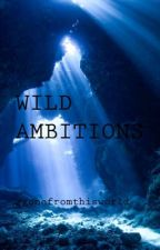 Wild Ambitions by gonefromthisworld