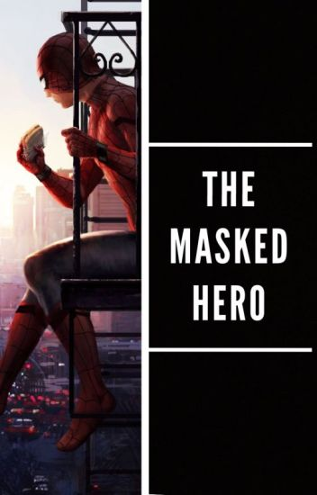 The Masked Hero(Spiderman) {1} - Haydleen - Wattpad