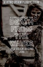 DEATH FROM THE WAVES ❥ ROAN KOM AZGEDA by A-Lonely-Hockey-Fan