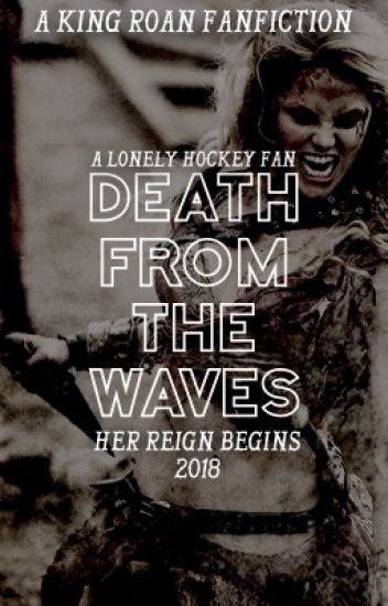 DEATH FROM THE WAVES ❥ ROAN KOM AZGEDA