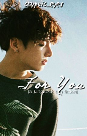 For You (A BTS Jungkook Fan Fiction) by Cryptic_Eyes