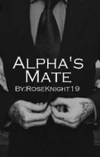Alpha's Mate by RoseKnight21