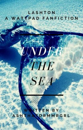 Under the Sea - L.H. + A.I. (ENTERED WATTYS2017) by DeansBabyImpala67