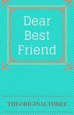Dear Best Friend by theoriginalthree