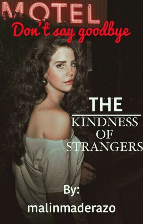THE KINDNESS OF STRANGERS by malinmaderazo