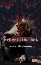 WRITER IN THE DARK /historias cortas. by puppy-mccall