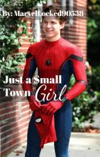 Just a Small Town Girl (Peter Parker/Spider-Man x Reader) by MarvelLocked90538