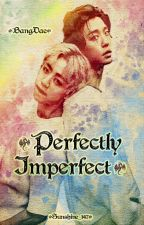 Perfectly Imperfect (BangDae) by Sunshine_147