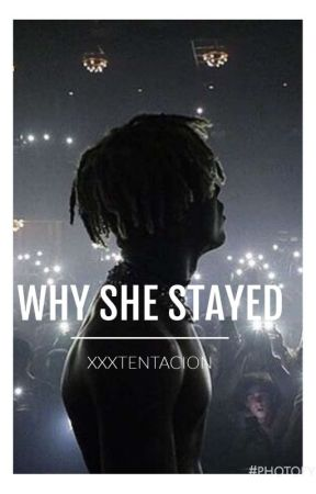 Why She Stayed (xxxtentacion) by fade_away21