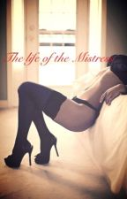 The life of the Mistress  by cheyZbabe