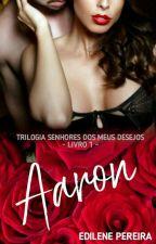 (Concluida) AARON SENHOR DOS MEUS DESEJOS(em Revisão) by EdilenePereira4