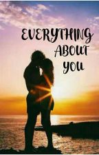 EVERYTHING ABOUT YOU (COMPLETED) by reynang_maria