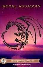 Royal Assassin: Book Five of The Empress Saga by drahcirwolf
