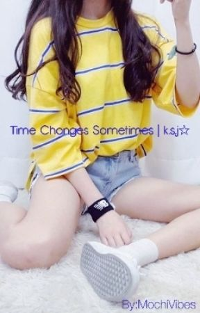 TIME CHANGES SOMETIMES  k.s.j by DeedangFarek
