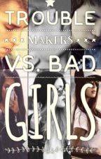 Troublemakers VS. Bad Girls [ON-GOING] by alynn812