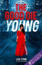 The Good Die Young by -LisaStone