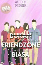 Bukan Friendzone Biasa by oreovanila
