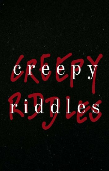 Creepy Riddles