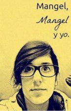 Mangel, Mangel y yo (Rubelangel) by hy_lovecraft
