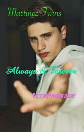Always and Forever(Martinez Twins) by itttss-raylynn