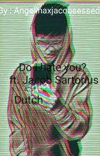 Do i hate you? ft. Jacob Sartorius (Dutch) by AngelinaxJacobsessed