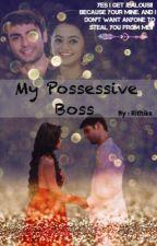 My Possessive Boss {Complete} by rithikaj12