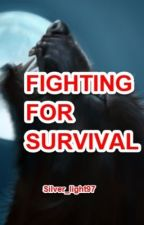 FIGHTING FOR SURVIVAL by Silver_light97