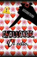 Challenge. Vi odio. by RosaCastioni