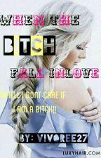 When the BITCH fallinlove by vivoree27