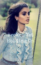 Broken Yet Holding On [Sequel to Holding On And Letting Go] by katherinep97