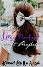 Little Miss Perfect. Isn't Perfect. by KissedByAnAngel
