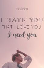 I Hate You That I Love You, I Need You [K.T.H] by mokksorii