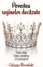 Povestea Reginelor Decăzute by calioppe_moon21