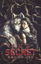 The Secret Behind Her(Editing) ||Published Under Werewolf|Created By:NerdyBoy_13 by NerdyBoy_13