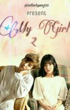 My Girl 2 (who is my father?) by InTaehyung30