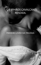 Os Irmãos Cavalcanti: Rendida. by autorax99