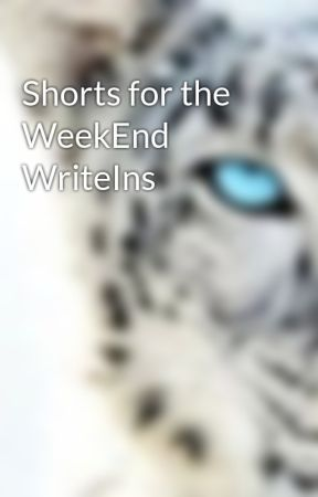 Shorts for the WeekEnd WriteIns by ElizabethARochel