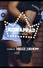 Kidnappad av mr idiot  by booksbynelly