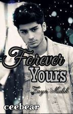 Forever yours, Zayn [Zayn Malik Fanfic COMPLETE] by ceebear